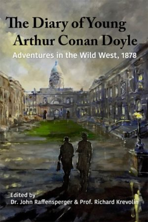 The Diary of Young Arthur Conan Doyle – Book 1 - Adventures in The Wild West 1878 by Dr. John Raffensperger and Prof. Richard Krevolin
